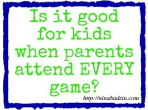 Is it good for kids when parents attend every game?